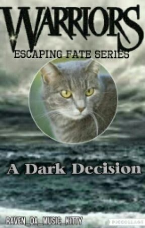Warriors: Dark Decision (Escaping Fate Series: Book One)  by Raven_Da_Music_Kitty