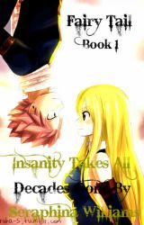 Decades Gone By Series: Insanity Takes All - Book 1 (Fairy Tail) by brina_writer8