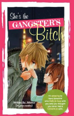 She's the Gangster's Bitch - AWESOMELY COMPLETED by niknicx