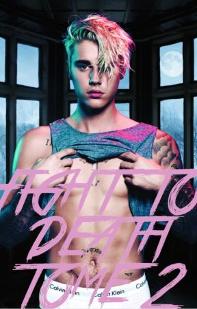 JUSTIN BIEBER - FIGHT TO DEATH - TOME 2 by Fighttodeath