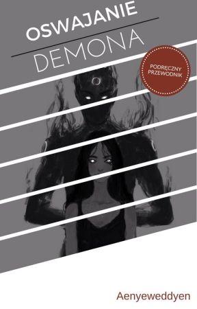 Oswajanie demona - podręczny przewodnik [korekta] by Aenyeweddyen