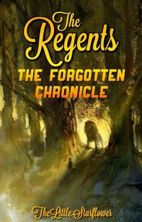 The Regents : the Forgotten Chronicle [COMPLETED] by TheLittleStarflower