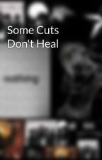 Some Cuts Don't Heal by blessthefall97