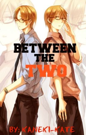 Between The Two (Yandere Twins X Reader) by Kate_XB