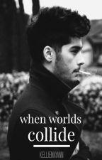 When Worlds Collide - A Zayn Malik Fanfic by kelliemayann