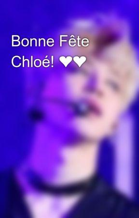 Bonne Fête Chloé! ❤❤ by Samantha3802