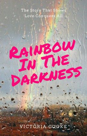 Rainbow in the Darkness by viccooke0818