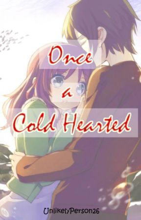 ONCE A COLD HEARTED by UnlikelyPerson26