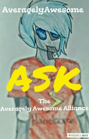ASK The Averagely Awesome Alliance  by AveragelyAwesome