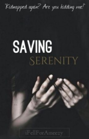 Saving Serenity (ON HOLD)  by iFellForAmeezy