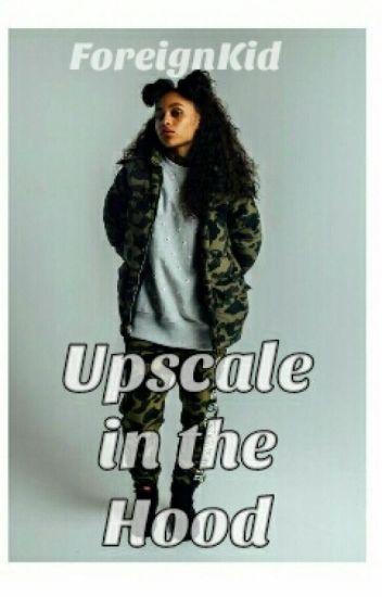 Upscale In The Hood