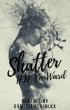 Shatter  ✔ #TheWattys2017 cover