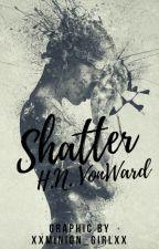 Shatter  ✔ #TheWattys2017 by Wowchilee