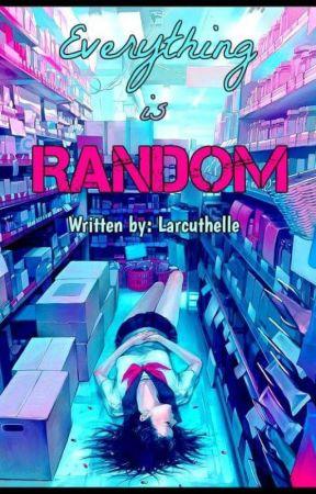 Everything is Random (epistolary) by Larcuthelle