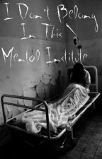 I Don't Belong In This Mental Institution (Old Version) by xGeenax