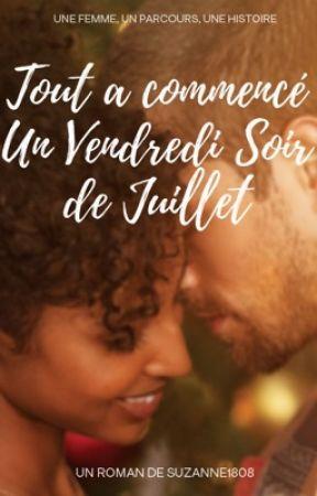 TOUT A COMMENCÉ UN VENDREDI SOIR DE JUILLET [TACUVSDJ]           by suzanne1808
