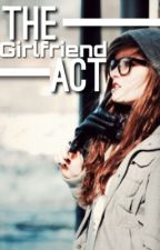 The Girlfriend Act (On Hold) by Benempt