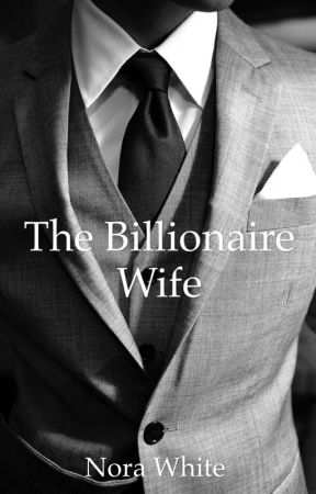 The Billionaires Wife by NoraJM