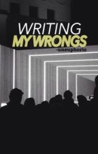 WRITING MY WRONGS  by -uneuphoric