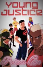 Poison Love (Young Justice, Super Boy Fan Fiction) by OtakuQueen95