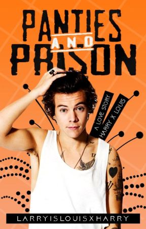 Panties & Prison - UNDER MAJOR EDITING by larryislouisxharry