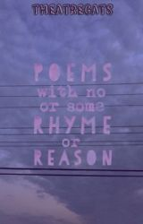 poems with no or some rhyme or reason by theatrecats