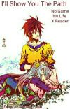 I'll Show You The Path No Game No Life x Reader (DISCONTINUED) cover