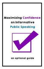 Maximizing Confidence on Informative Public Speaking by nethancj