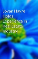Jovan Hayre Holds Experience in Real Estate Industry by jovanhayre