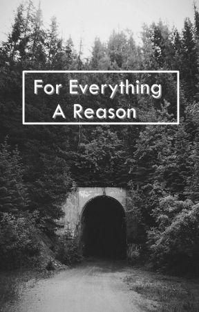 For Everything A Reason by IndianElf