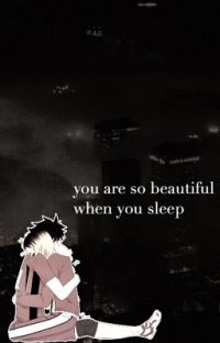 you are so beautiful when you sleep ; kuroken [COMPLETED] cover