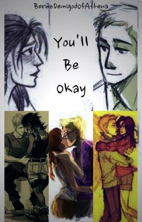 You'll Be Okay by BernzDemigodOfAthena