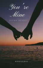 You're Mine - Shawn Mendes by rosessjess
