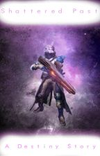 Shattered Past (A Destiny FanFiction) (UNDER REVISION) by FactOrFunction
