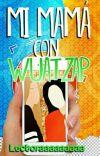 Mi mamá con 'Wuatzap'   TERMINADA. ♥   #Wattys2016 cover