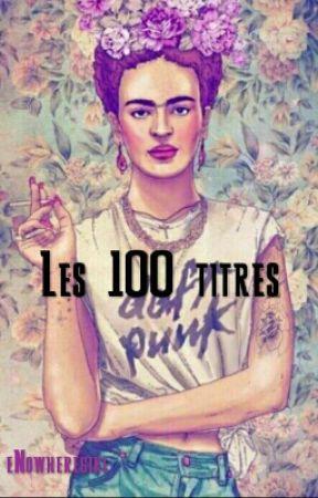 Les 100 Titres by eNowheregirl