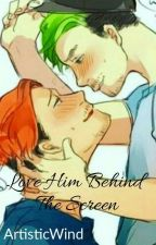 Love Him Behind The Screen (Septiplier) by ArtisticWind
