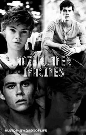 Maze Runner Imagines by BleedingWordsofLife