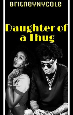 Daughter Of A Thug   a.a [EDITING]  by BritneyNycole