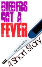 ~Biebers Got A Fever~ (A Short Story) by RumorsHaveWings