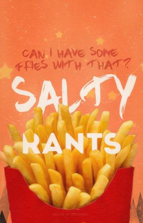 Salty Rants by a-dora-ble