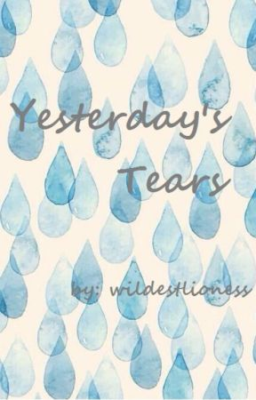 Yesterday's Tears by itsthelioness