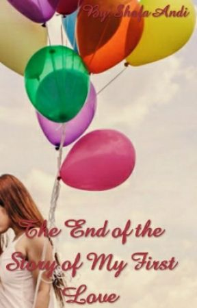 The End of the Story of My First Love by ShafaAndi