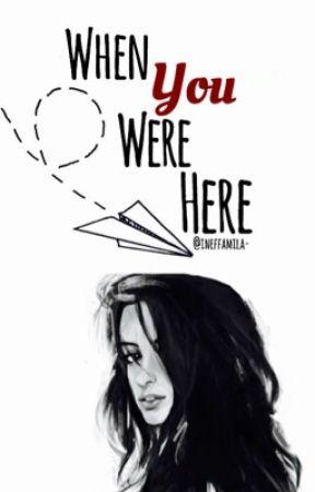 When You Were Here; Camila Cabello y tu by ineffamila-