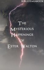 The Mysterious Happenings of Ester Walton by bibliosmiabook