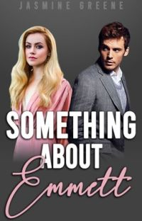 Something About Emmett (Billionaire Romance) [COMPLETED] cover