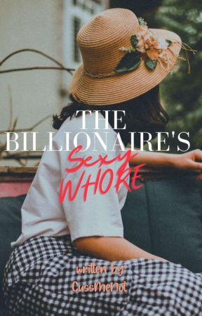 The Billionaire's Sexy Whore by CussMeNot