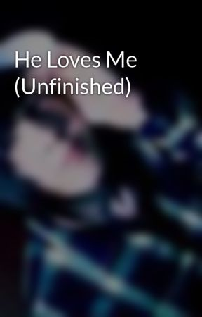 He Loves Me (Unfinished) by HorrayForPeePee