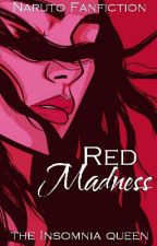 Red Madness || Naruto Fanfiction by the_Insomnia_queen