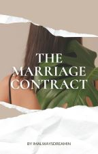 The Marriage Contract [Completed] by imalwaysdreamin